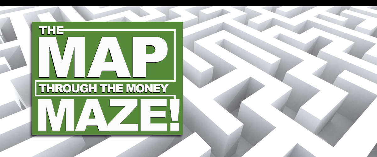 The Map through the Money Maze